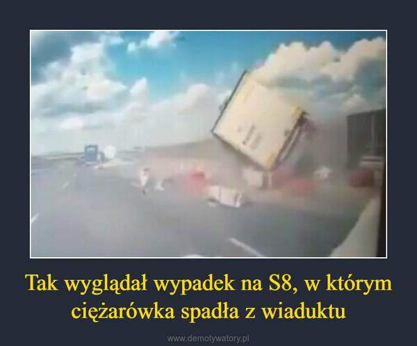 Tak wyglądał wypadek na S8, w którym ciężarówka spadła z wiaduktu –