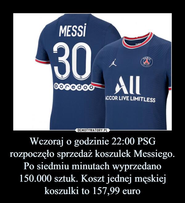 Wczoraj o godzinie 22:00 PSG rozpoczęło sprzedaż koszulek Messiego. Po siedmiu minutach wyprzedano 150.000 sztuk. Koszt jednej męskiej koszulki to 157,99 euro –