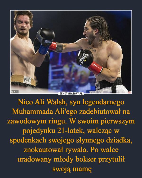 Nico Ali Walsh, syn legendarnego Muhammada Ali'ego zadebiutował na zawodowym ringu. W swoim pierwszym pojedynku 21-latek, walcząc w spodenkach swojego słynnego dziadka, znokautował rywala. Po walce uradowany młody bokser przytulił swoją mamę –