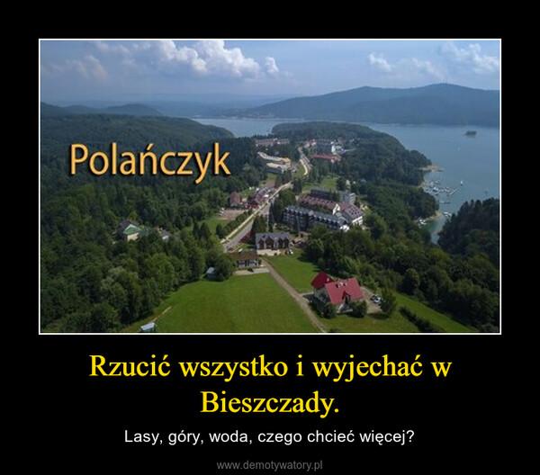 Rzucić wszystko i wyjechać w Bieszczady. – Lasy, góry, woda, czego chcieć więcej?