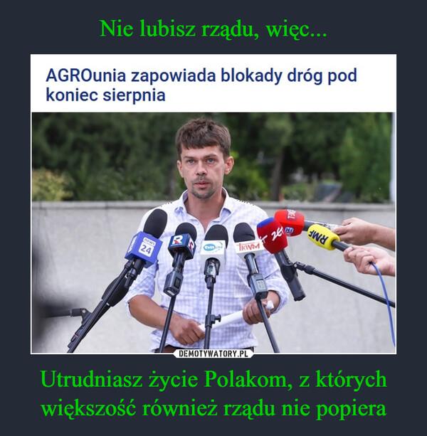 Utrudniasz życie Polakom, z których większość również rządu nie popiera –  AGROunia zapowiada blokady dróg podkoniec sierpnia