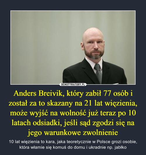 Anders Breivik, który zabił 77 osób i został za to skazany na 21 lat więzienia, może wyjść na wolność już teraz po 10 latach odsiadki, jeśli sąd zgodzi się na jego warunkowe zwolnienie