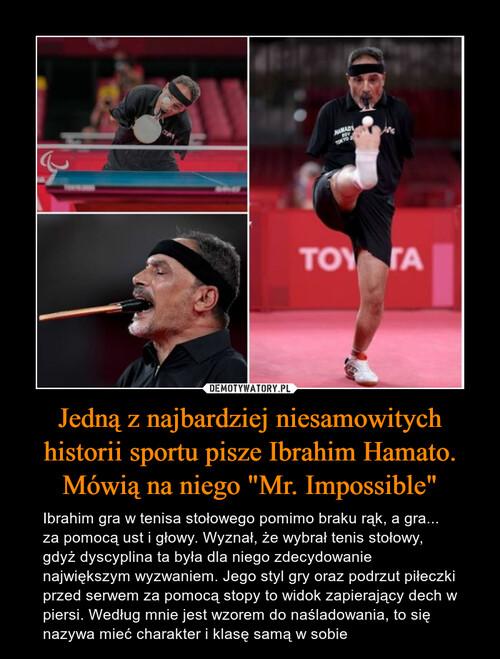"""Jedną z najbardziej niesamowitych historii sportu pisze Ibrahim Hamato. Mówią na niego """"Mr. Impossible"""""""