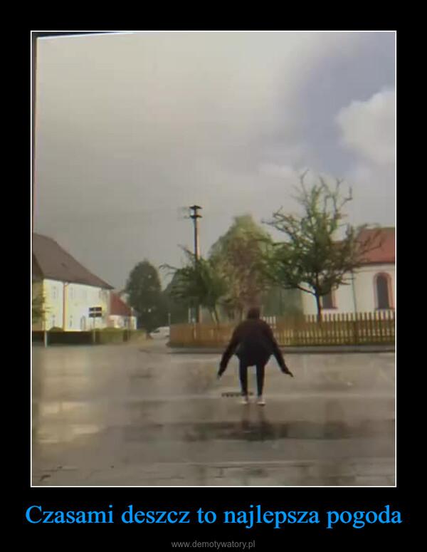 Czasami deszcz to najlepsza pogoda –