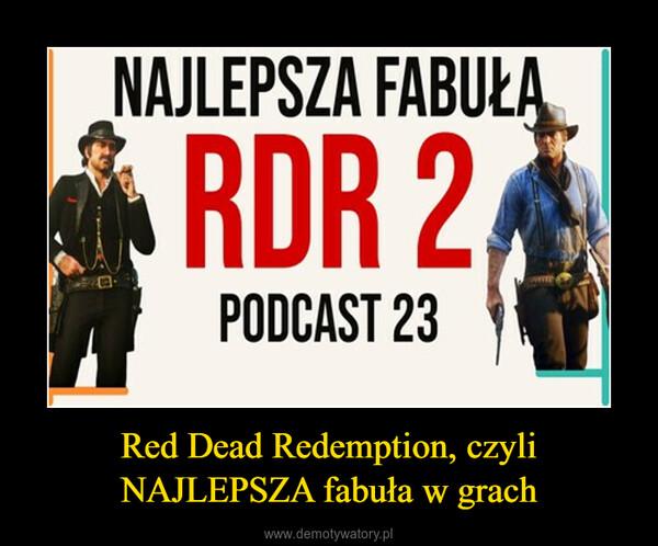 Red Dead Redemption, czyli NAJLEPSZA fabuła w grach –