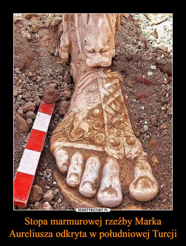 Stopa marmurowej rzeźby Marka Aureliusza odkryta w południowej Turcji –