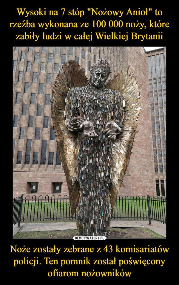 """Wysoki na 7 stóp """"Nożowy Anioł"""" to rzeźba wykonana ze 100 000 noży, które zabiły ludzi w całej Wielkiej Brytanii Noże zostały zebrane z 43 komisariatów policji. Ten pomnik został poświęcony ofiarom nożowników"""