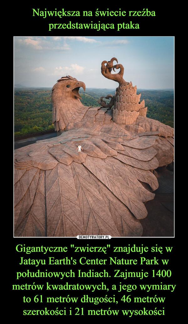 """Gigantyczne """"zwierzę"""" znajduje się w Jatayu Earth's Center Nature Park w południowych Indiach. Zajmuje 1400 metrów kwadratowych, a jego wymiary to 61 metrów długości, 46 metrów szerokości i 21 metrów wysokości –"""