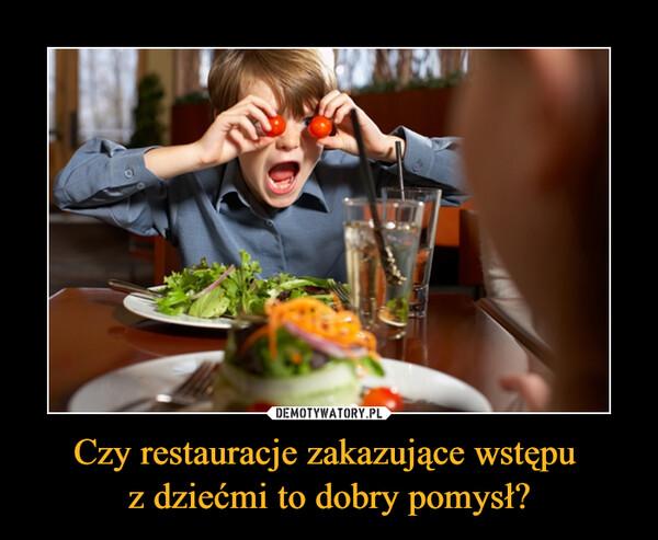 Czy restauracje zakazujące wstępu z dziećmi to dobry pomysł? –