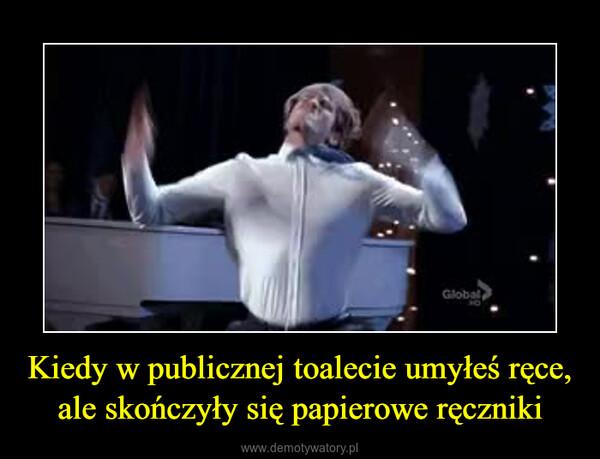 Kiedy w publicznej toalecie umyłeś ręce, ale skończyły się papierowe ręczniki –