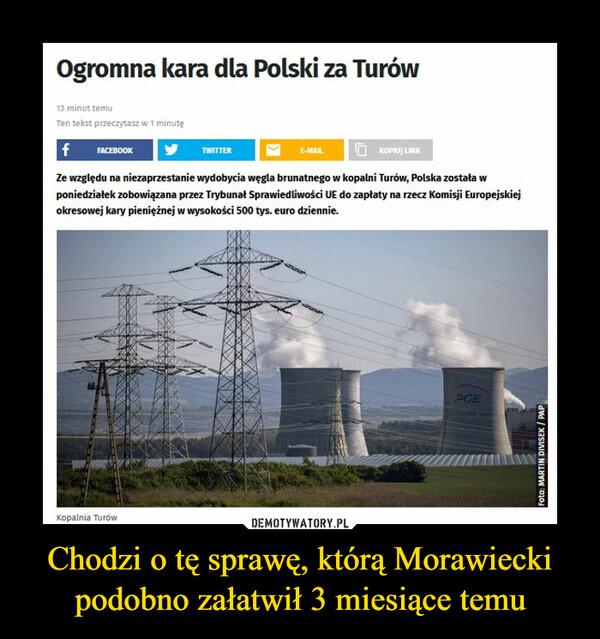 Chodzi o tę sprawę, którą Morawiecki podobno załatwił 3 miesiące temu –