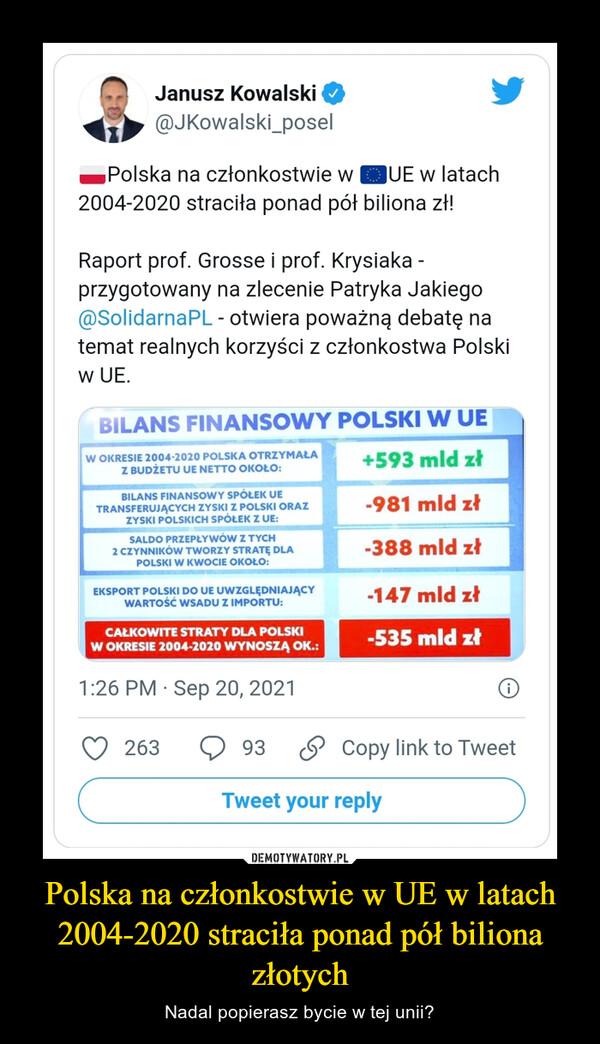 Polska na członkostwie w UE w latach 2004-2020 straciła ponad pół biliona złotych – Nadal popierasz bycie w tej unii?