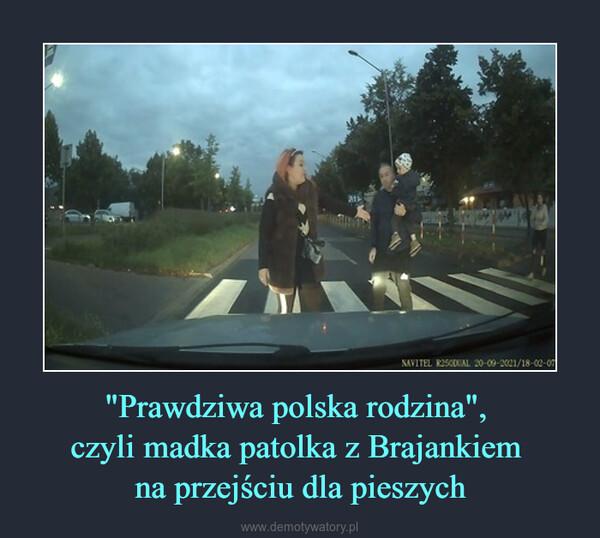 """""""Prawdziwa polska rodzina"""", czyli madka patolka z Brajankiem na przejściu dla pieszych –"""