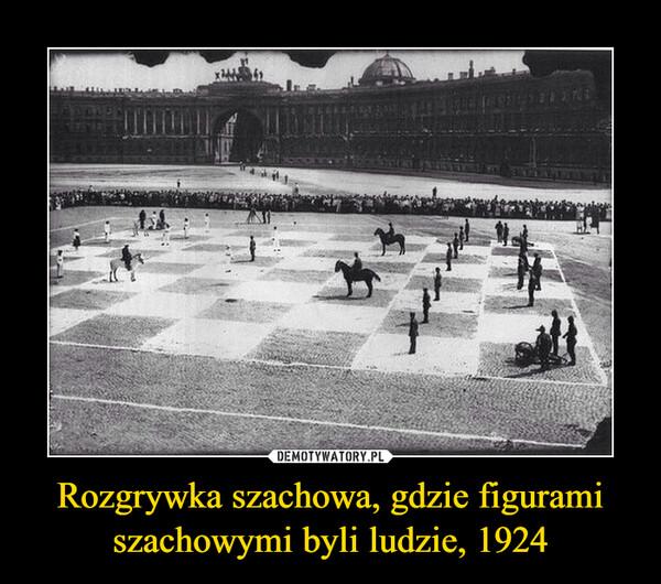 Rozgrywka szachowa, gdzie figurami szachowymi byli ludzie, 1924 –