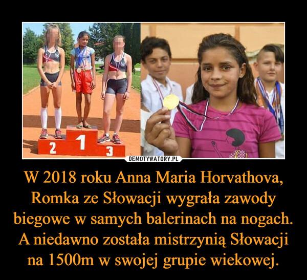 W 2018 roku Anna Maria Horvathova, Romka ze Słowacji wygrała zawody biegowe w samych balerinach na nogach. A niedawno została mistrzynią Słowacji na 1500m w swojej grupie wiekowej. –