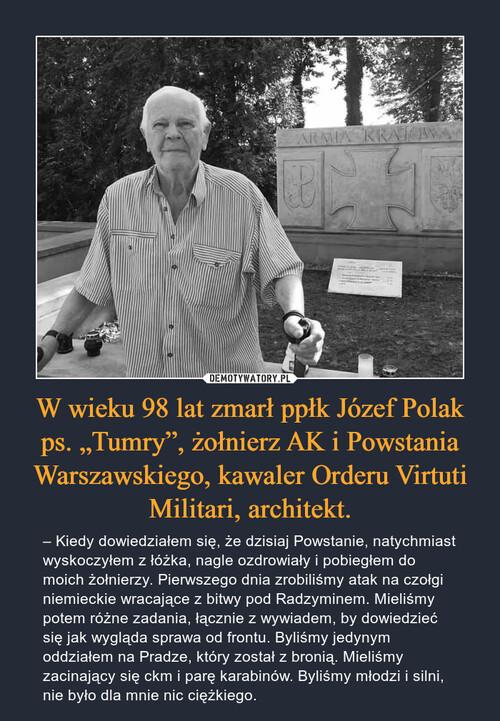 """W wieku 98 lat zmarł ppłk Józef Polak ps. """"Tumry"""", żołnierz AK i Powstania Warszawskiego, kawaler Orderu Virtuti Militari, architekt."""