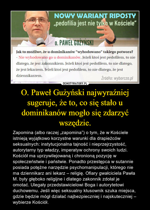 O. Paweł Gużyński najwyraźniej sugeruje, że to, co się stało u dominikanów mogło się zdarzyć wszędzie.