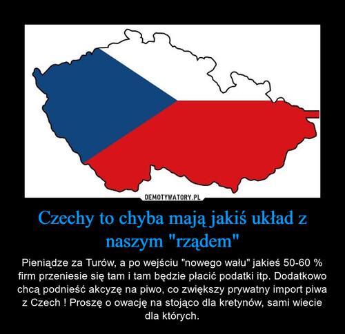 """Czechy to chyba mają jakiś układ z naszym """"rządem"""""""