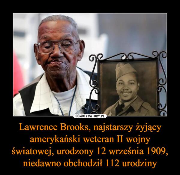 Lawrence Brooks, najstarszy żyjący amerykański weteran II wojny światowej, urodzony 12 września 1909, niedawno obchodził 112 urodziny –