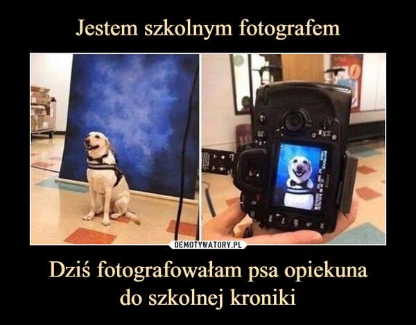 Dziś fotografowałam psa opiekunado szkolnej kroniki –