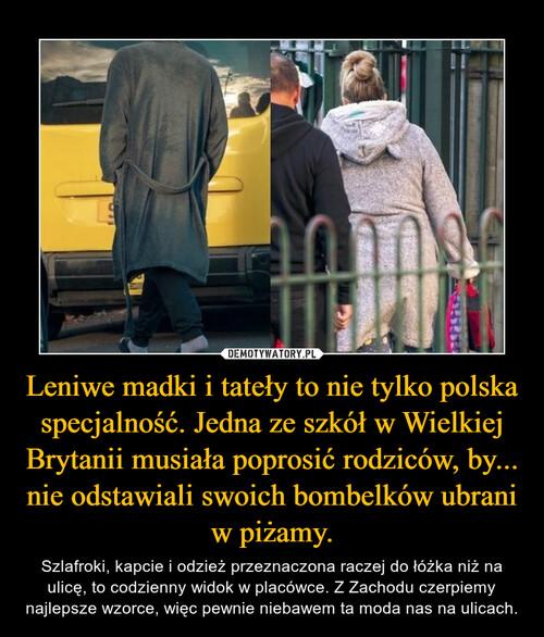 Leniwe madki i tateły to nie tylko polska specjalność. Jedna ze szkół w Wielkiej Brytanii musiała poprosić rodziców, by... nie odstawiali swoich bombelków ubrani w piżamy.