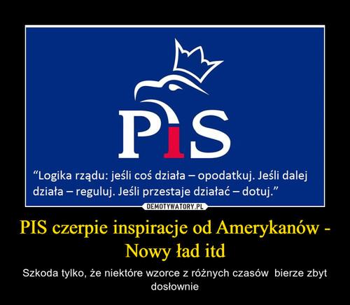 PIS czerpie inspiracje od Amerykanów - Nowy ład itd