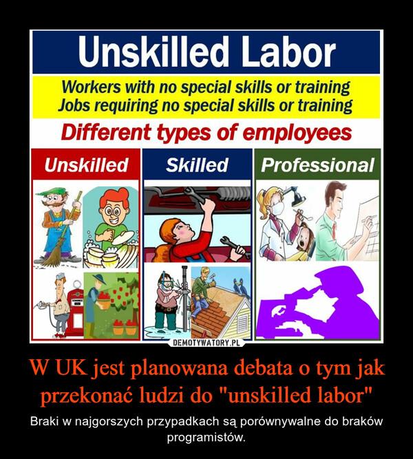 """W UK jest planowana debata o tym jak przekonać ludzi do """"unskilled labor"""" – Braki w najgorszych przypadkach są porównywalne do braków programistów."""