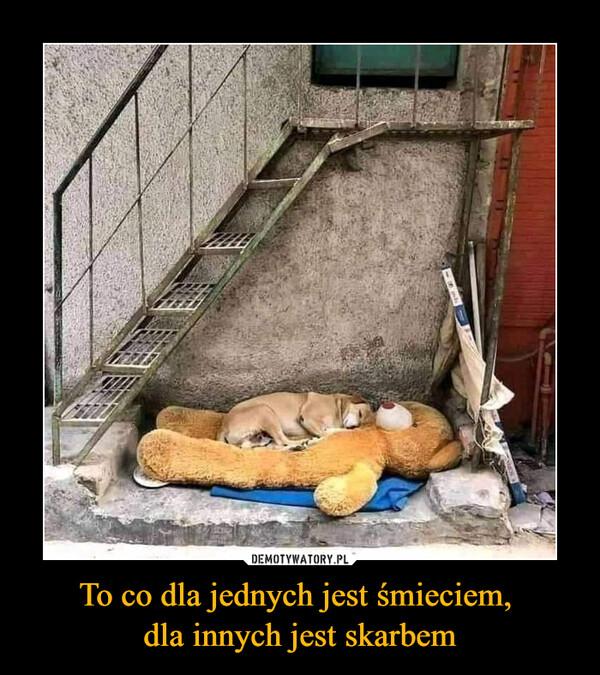 To co dla jednych jest śmieciem, dla innych jest skarbem –