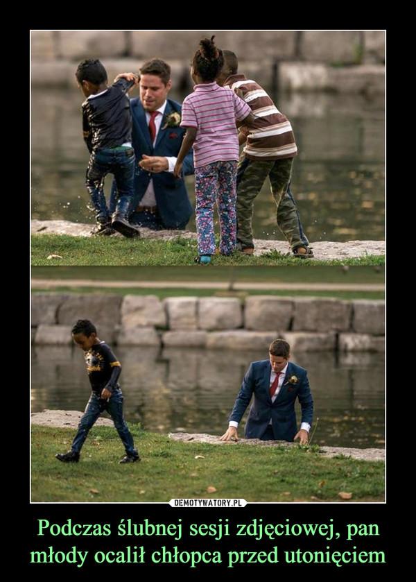 Podczas ślubnej sesji zdjęciowej, pan młody ocalił chłopca przed utonięciem