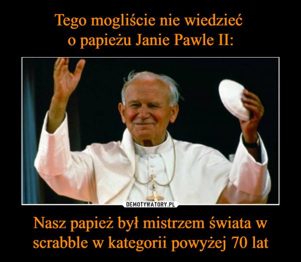 Tego mogliście nie wiedzieć o papieżu Janie Pawle II: Nasz papież był mistrzem świata w scrabble w kategorii powyżej 70 lat