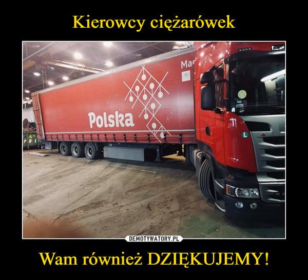 Kierowcy ciężarówek Wam również DZIĘKUJEMY!
