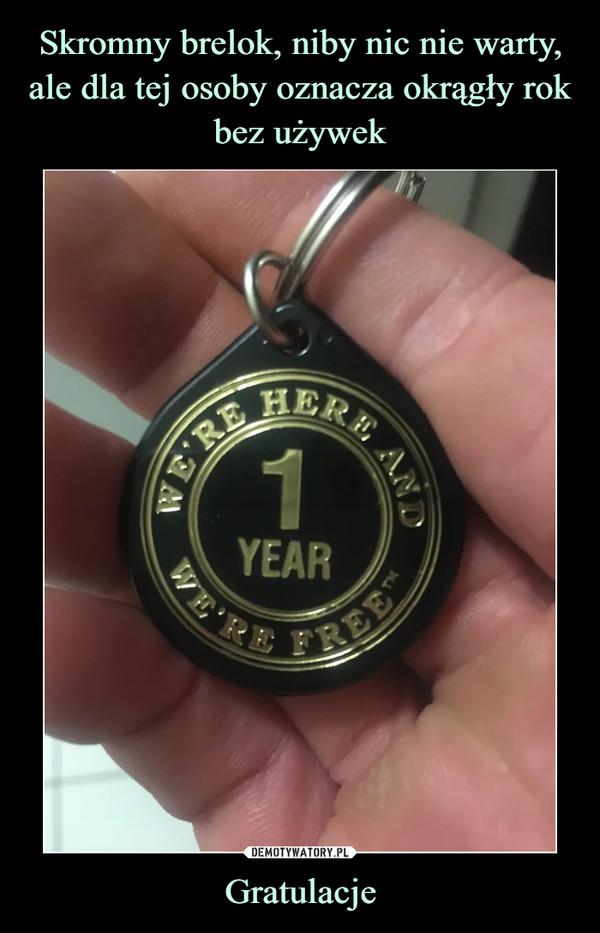 Skromny brelok, niby nic nie warty, ale dla tej osoby oznacza okrągły rok bez używek Gratulacje
